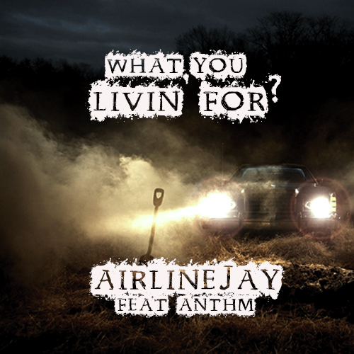 AirlineJay - What You Livin' For