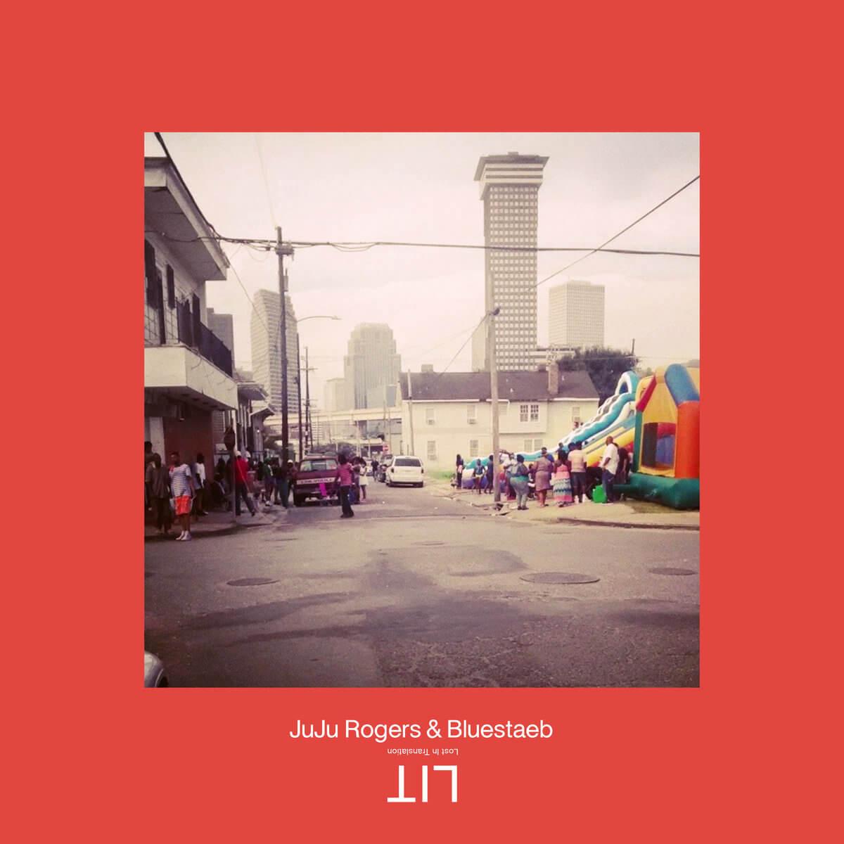 JuJu Rogers & Bluestaeb -  LIT Lost In Translation