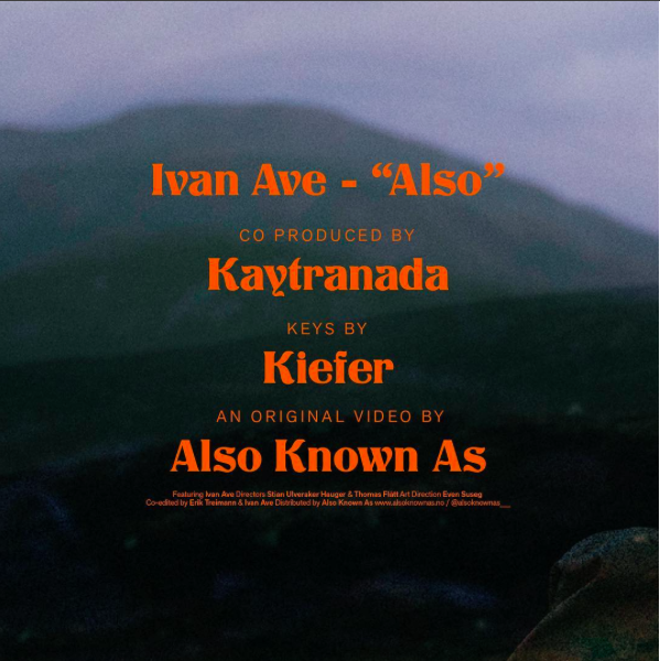 Ivan Ave - Also (co-produced by Kaytranada & Kiefer)