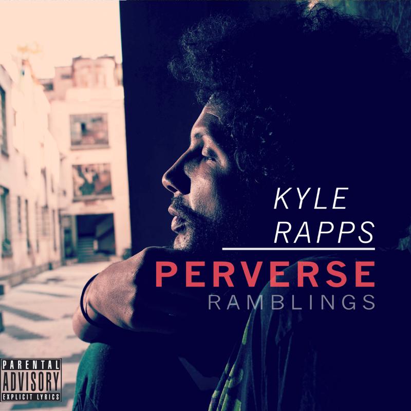 Kyle Rapps – Perverse Ramblings